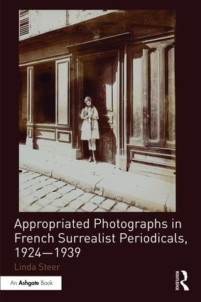 """picture of Linda Steer's book """"Appropriated Photographs in French Surrealist Periodicals, 1924-1939"""""""