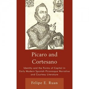 Picaro and Cortesano: Identity and the Forms of Capital in Early Modern Spanish Picaresque Narrative and Courtesy Litera